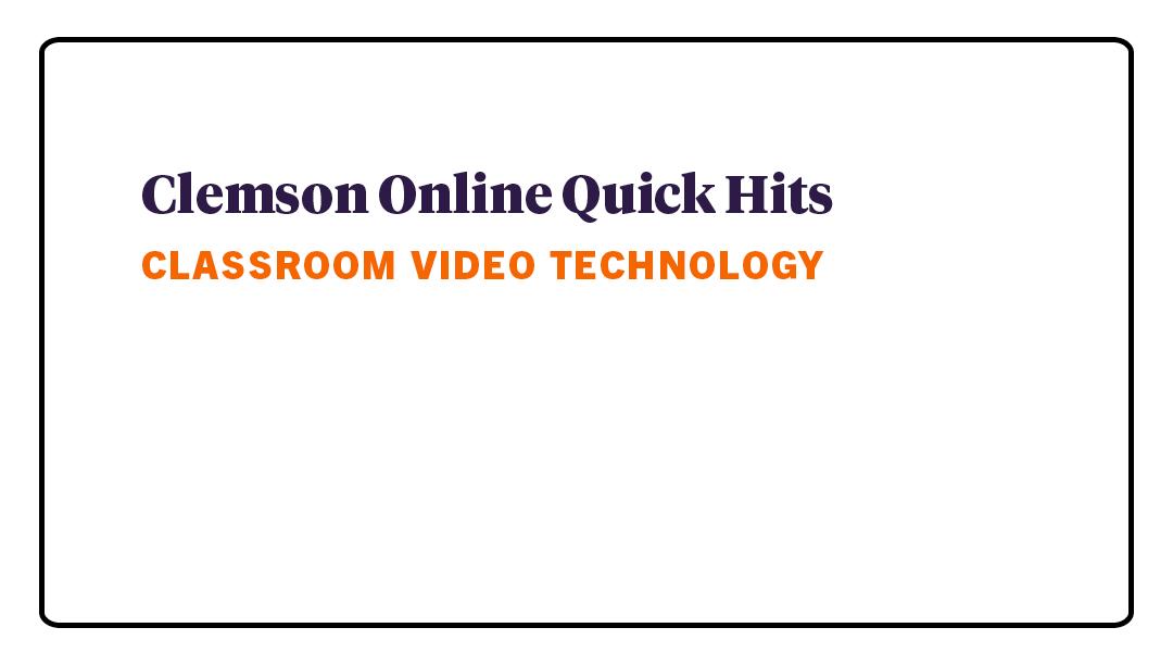 Quick Hits - Classroom Video Technology