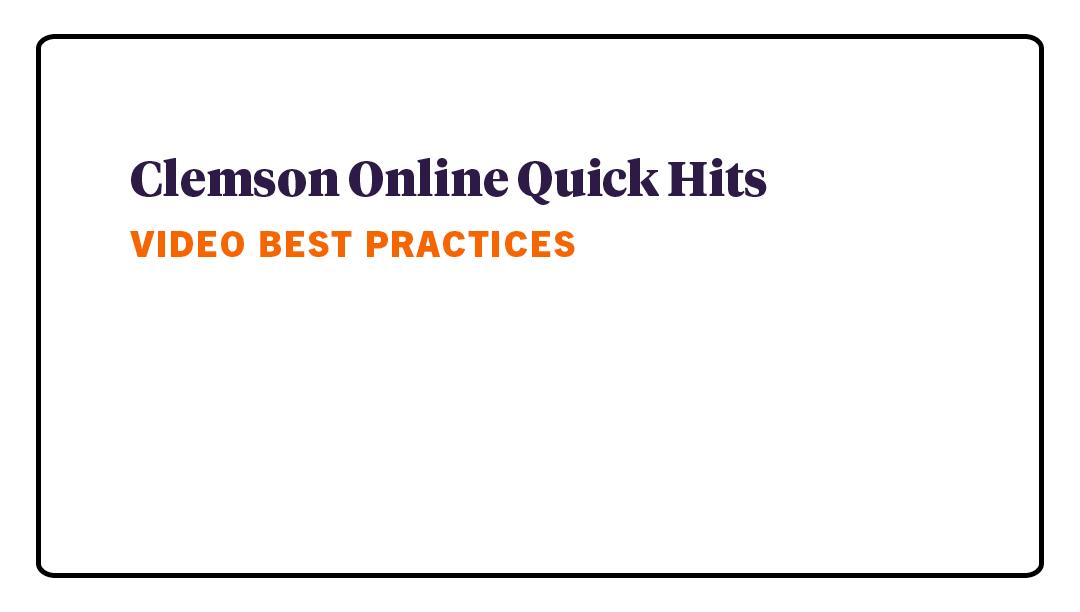 Quick Hits - Video Best Practices