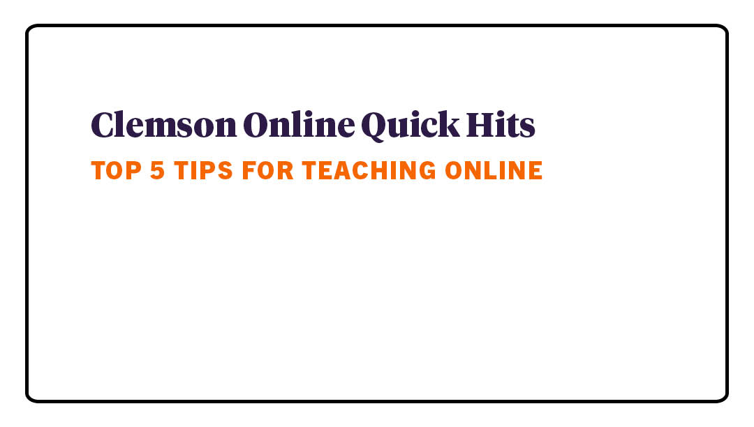 Quick Hits - Top 5 Tips for Teaching Online